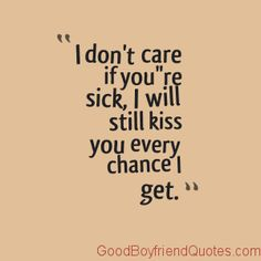I'l still kiss, I dont care