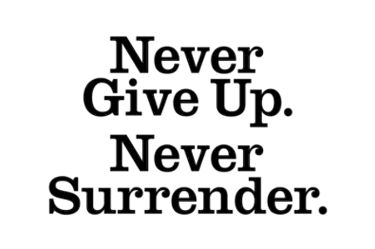 never give Up never surrender